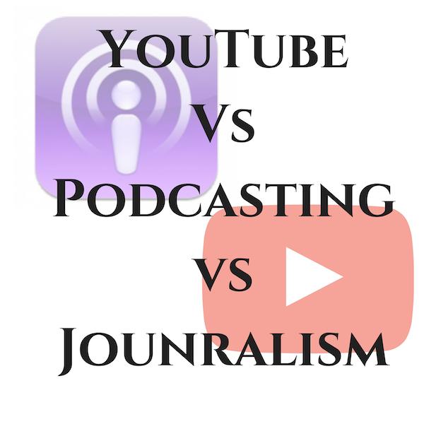 YouTuber Vs Podcaster Vs Journalism