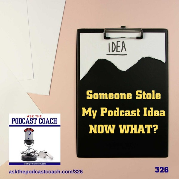 Someone Stole My Podcast Idea - Now What?