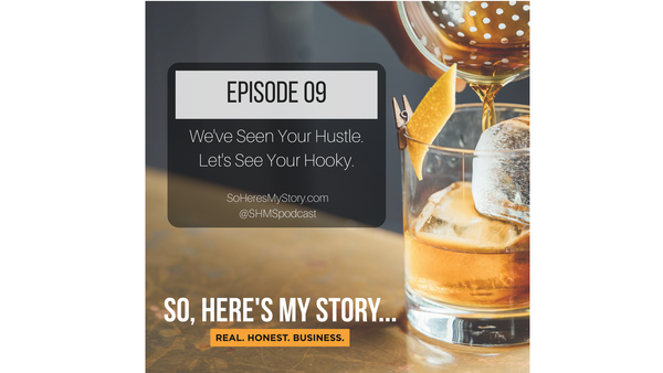 Ep09: We've seen your hustle. Let's see your Hooky.
