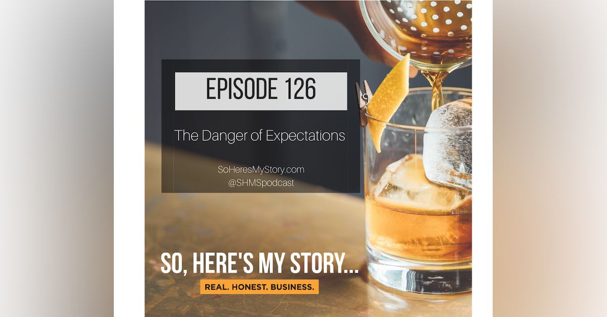 Ep126: The Danger of Expectations