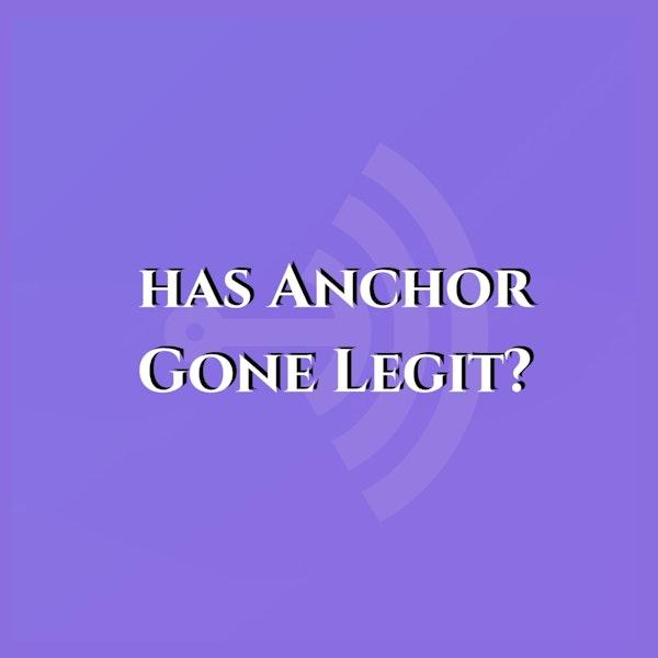 Has Anchor Gone Legit?