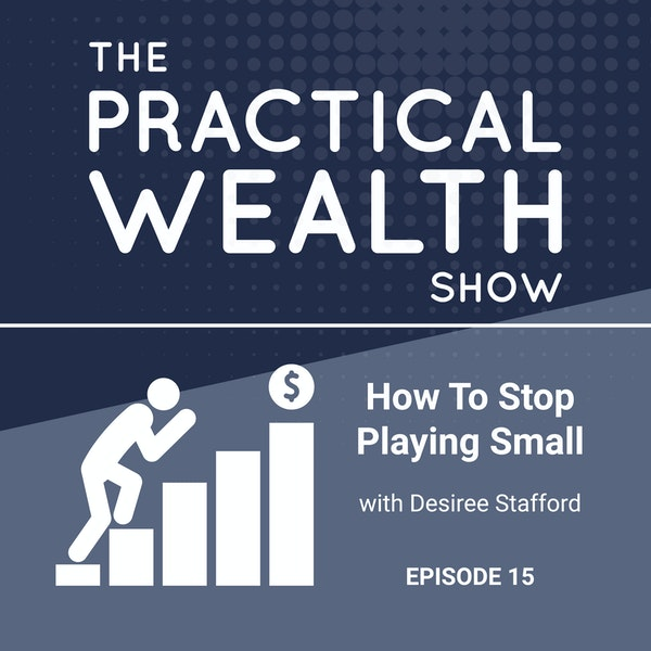 How To Stop Playing Small with Desiree Stafford - Episode 15 Image
