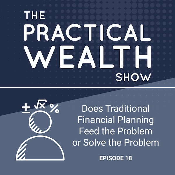 Does Traditional Financial Planning Feed the Problem or Solve the Problem - Episode 20 Image