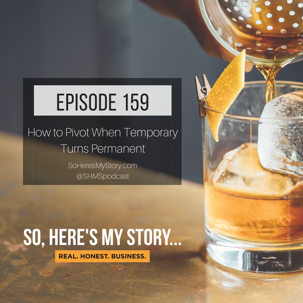 Ep159: How to Pivot When Temporary Turns Permanent