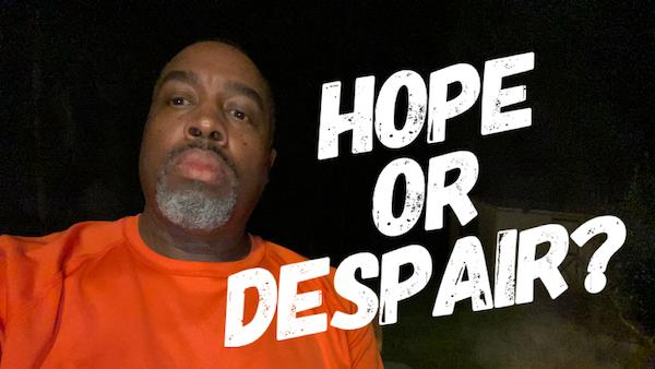 Hope or Despair?  | episode 204