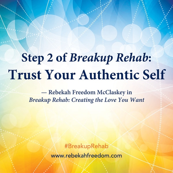 Step 2 Breakup Rehab - Trust Your Authentic Self Image