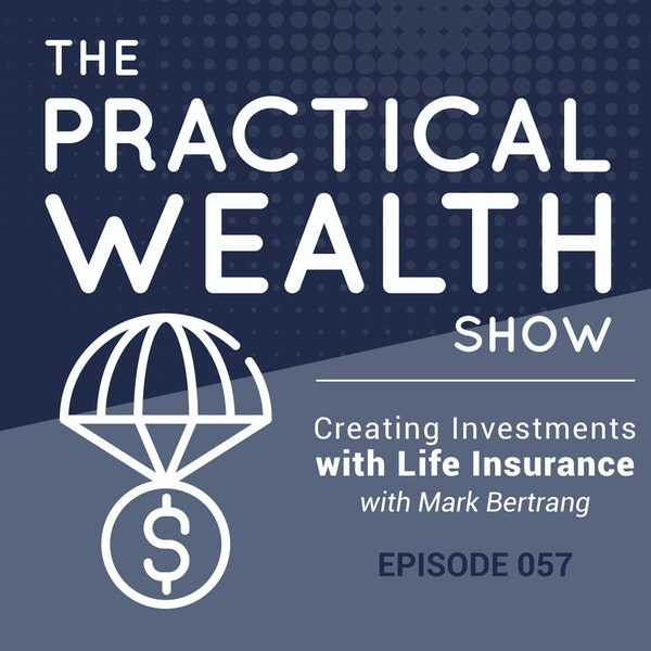 Creating Investments with Life Insurance with Mark Bertrang - Episode 57 Image