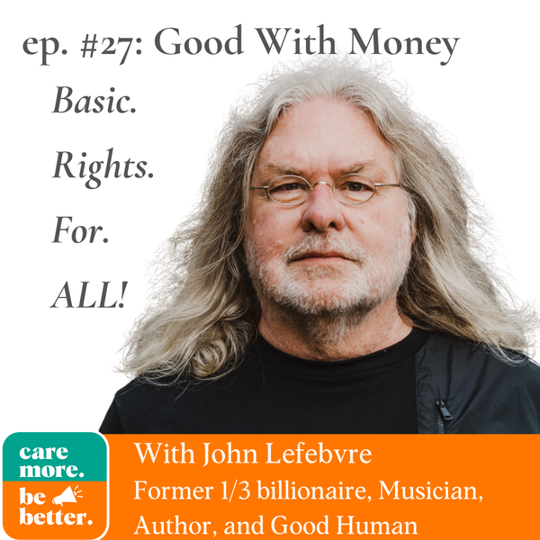 Good With Money: Basic Rights For All with John Lefebvre, Philanthropist, Author, and Musician