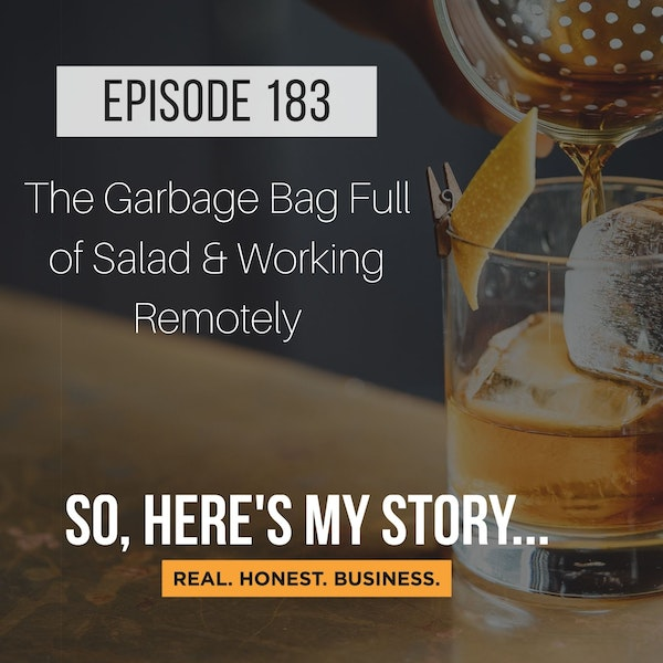 Ep183: The Garbage Bag Full of Salad & Working Remotely