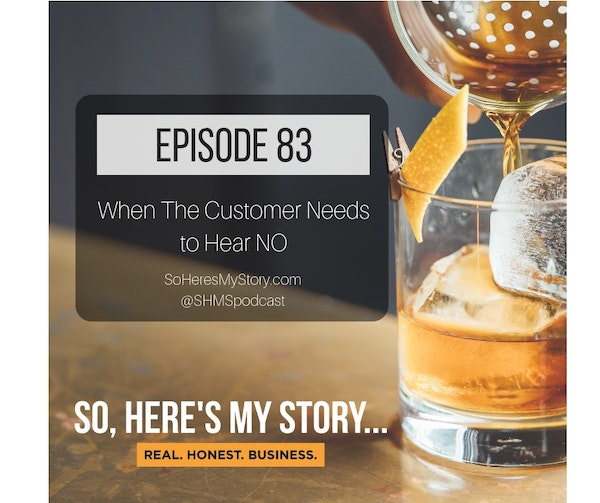 Ep83: When The Customer Needs to Hear NO
