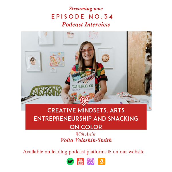 Creative Mindsets, Arts Entrepreneurship and Snacking on Color with Artist Volta Voloshin-Smith