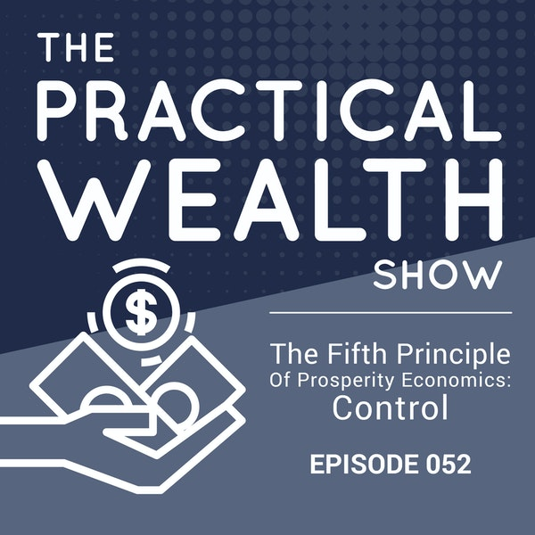 The Fifth Principle Of Prosperity Economics: Control - Episode 52 Image