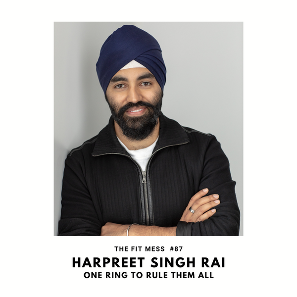 The One Ring to Rule Them All. How to Reach Your Fitness Goals and Look Good Doing it with Harpreet Singh Rai Image
