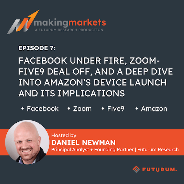 Making Markets EP8: Facebook under fire, Zoom-Five9 Deal off, and a Deep Dive into Amazon's Device Launch and its Implications