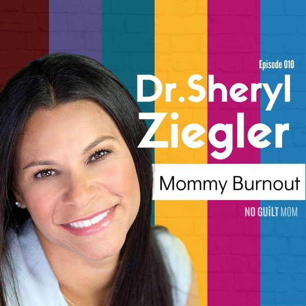 35: Mommy Burnout with Dr. Sheryl Ziegler Image