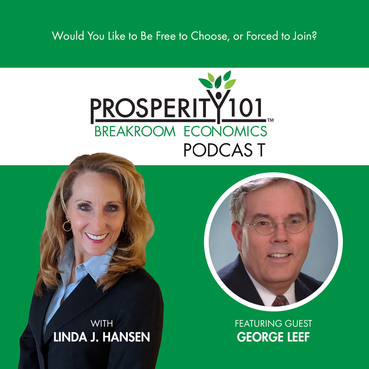 Would You Like to Be Free to Choose, or Forced to Join? – with George Leef