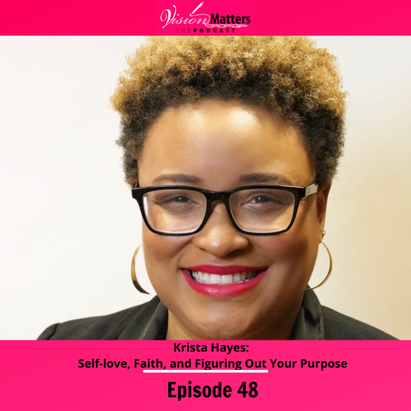 Krista Hayes: Self-love, Faith, and Figuring Out Your Purpose