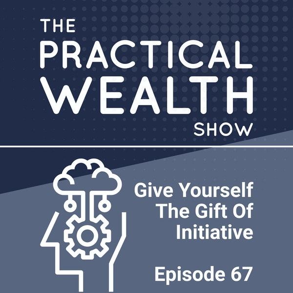 Give Yourself The Gift Of Initiative - Episode 67 Image