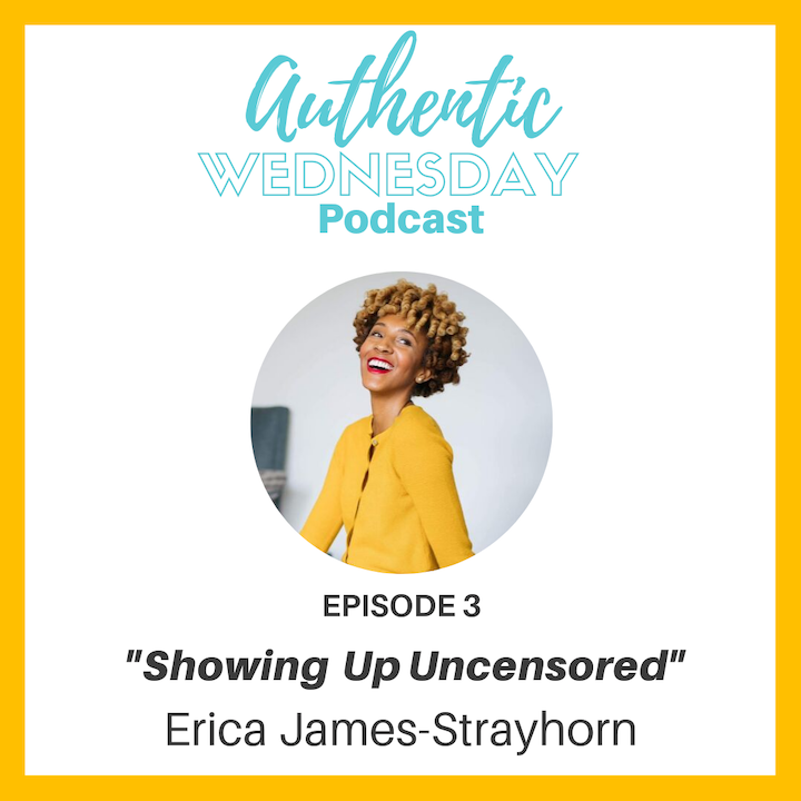 3. Showing Up Uncensored with Erica James-Staryhorn