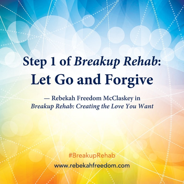 Step 1 Breakup Rehab - Let Go and Forgive Image