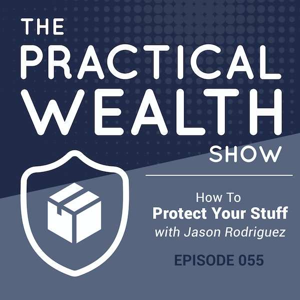 How To Protect Your Stuff with Jason Rodriguez - Episode 55 Image