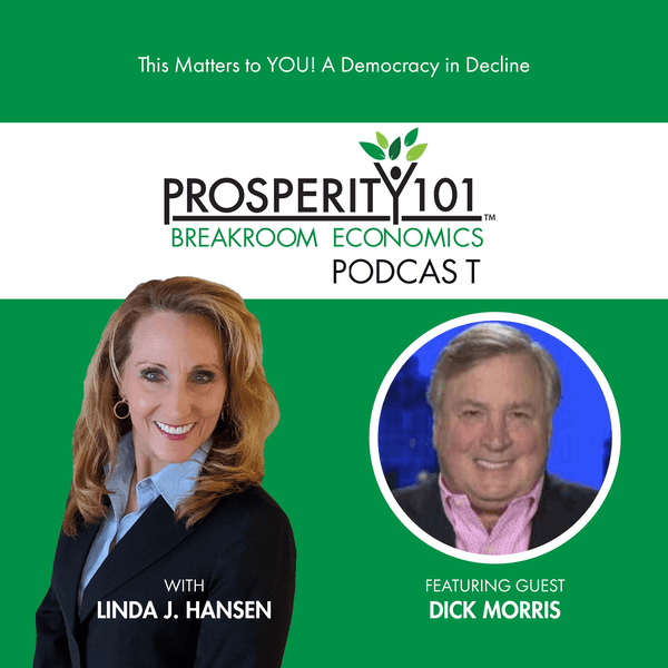 This Matters to YOU! A Democracy in Decline – with Dick Morris [Ep. 62]