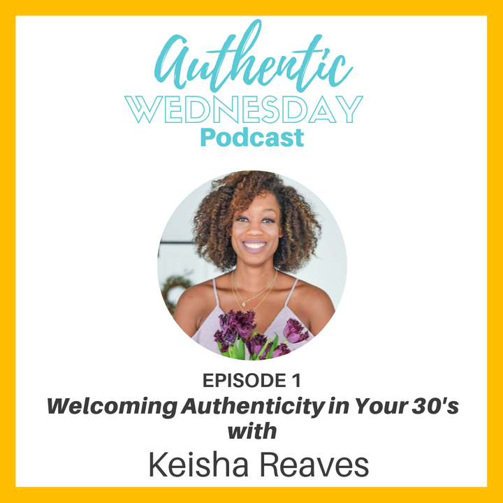 1. Welcoming Authenticity in your 30's with Keisha Reaves