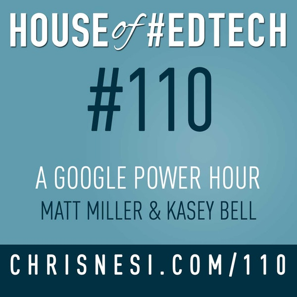 A Google Power Hour with Matt Miller and Kasey Bell - HoET110 Image