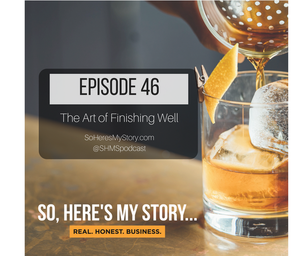 Ep46: The Art of Finishing Well