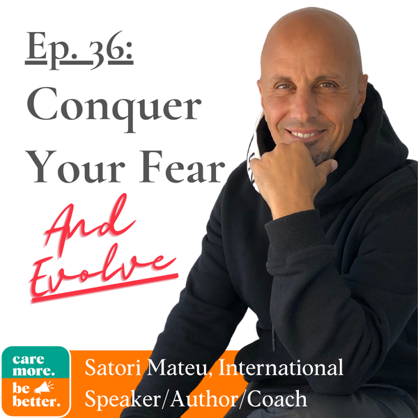 Conquer Fear, Embrace Your Values And Evolve with Satori Mateu, Bestselling Author and Motivational Speaker