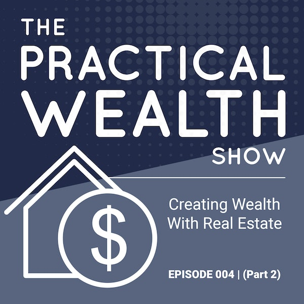 Creating Wealth With Real Estate (Part 2) - Episode 004 Image