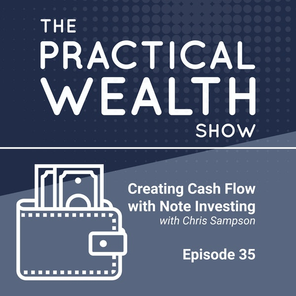 Creating Cash Flow with Note Investing with Chris Sampson  - Episode 35 Image