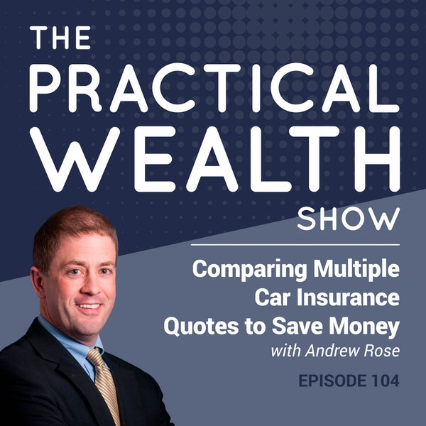 Comparing Multiple Car Insurance Quotes to Save Money with Andrew Rose - Episode 104 Image