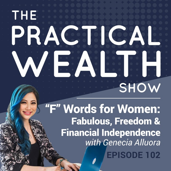 """""""F"""" Words for Women: Fabulous, Freedom & Financial Independence with Genecia Alluora - Episode 102 Image"""