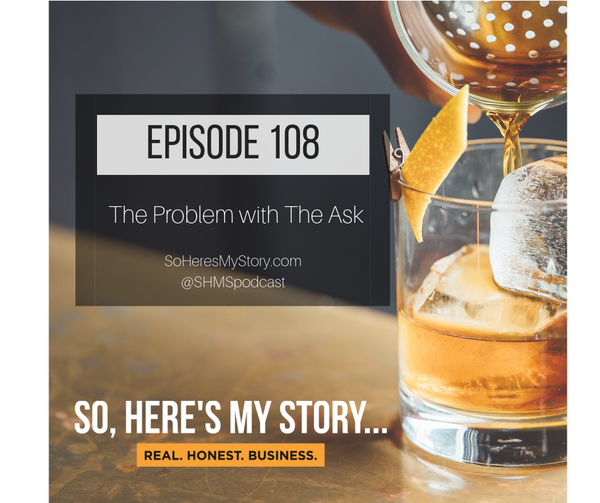 Ep108: The Problem with The Ask