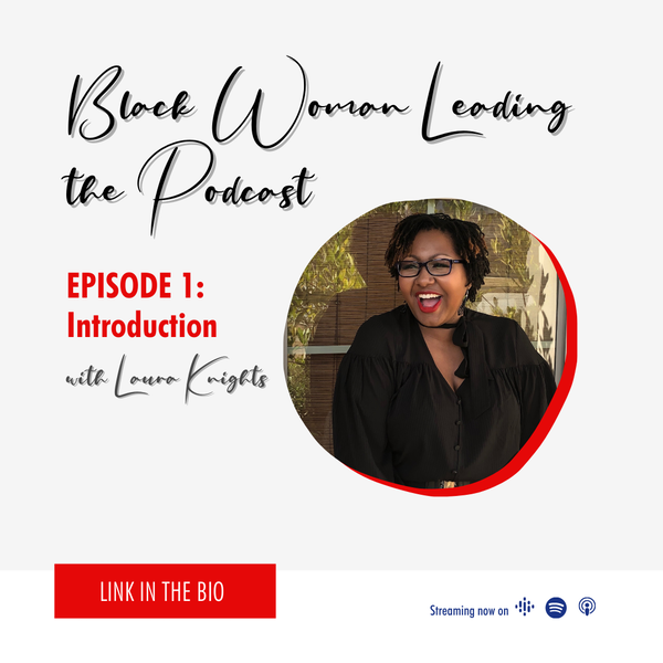 EP1: Introducing Black Woman Leading
