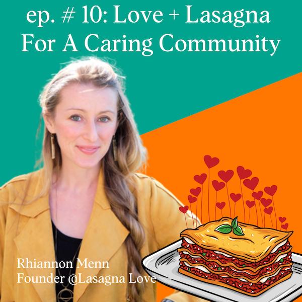 Love + Lasagna = A Caring Community with Rhiannon Menn, Founder of Lasagna Love