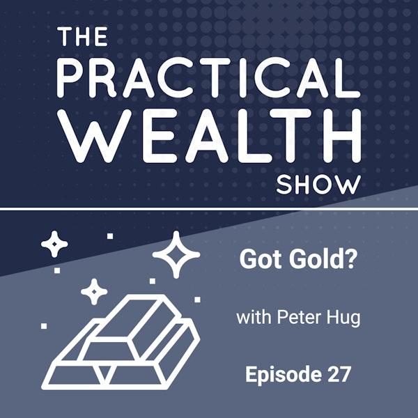 Got Gold? with Peter Hug - Episode 27 Image