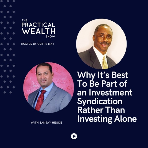 Why It's Best to Be Part of an Investment Syndication Rather Than Investing Alone with Sanjay Hegde - Episode 185