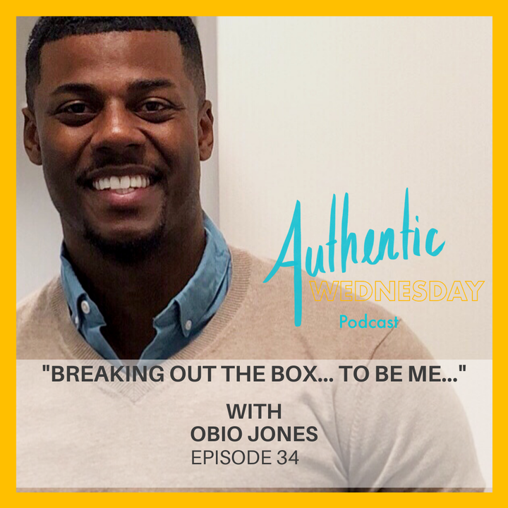 34. Breaking out the Box... To Be Me... with Obio Jones