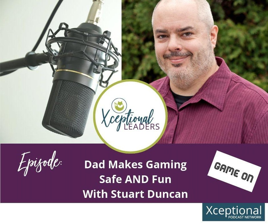Dad Makes Gaming Safe AND Fun with Stuart Duncan