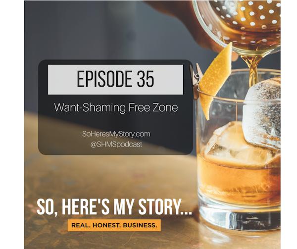 Ep35: Want-Shaming Free Zone
