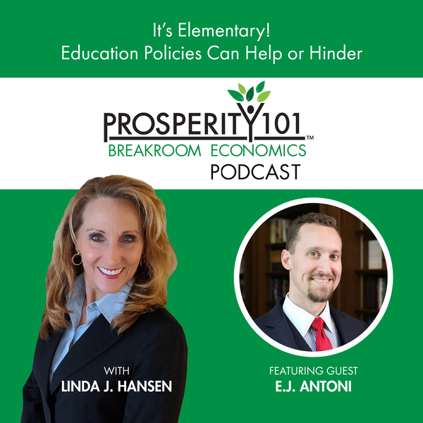 It's Elementary! Education Policies Can Help or Hinder – with E.J. Antoni [Ep. 80]