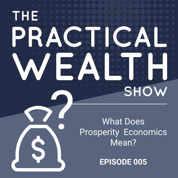 What Does 'Prosperity Economics' Mean?- Episode 005 Image