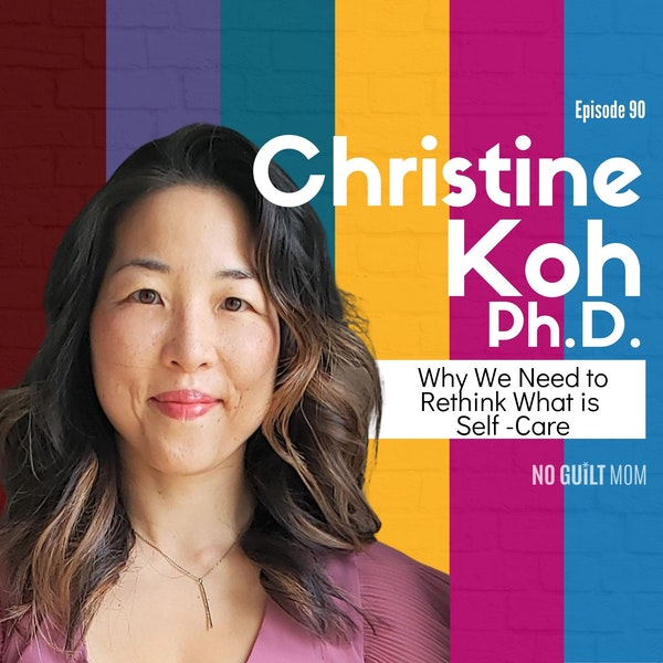 090 Why We Need to Rethink What is Self -Care with Christine Koh, Ph.D. Image