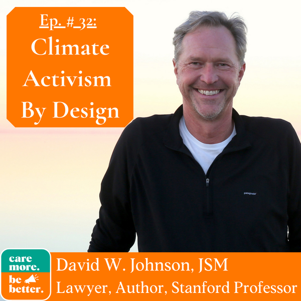 Climate Activism By Design with David Johnson, JSM / Lawyer, Author, Stanford Lecturer