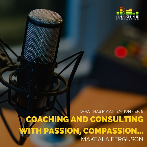 Ep. 8 Makeala Ferguson: Coaching and Consulting with Passion, Compassion, Humor, and Style Image