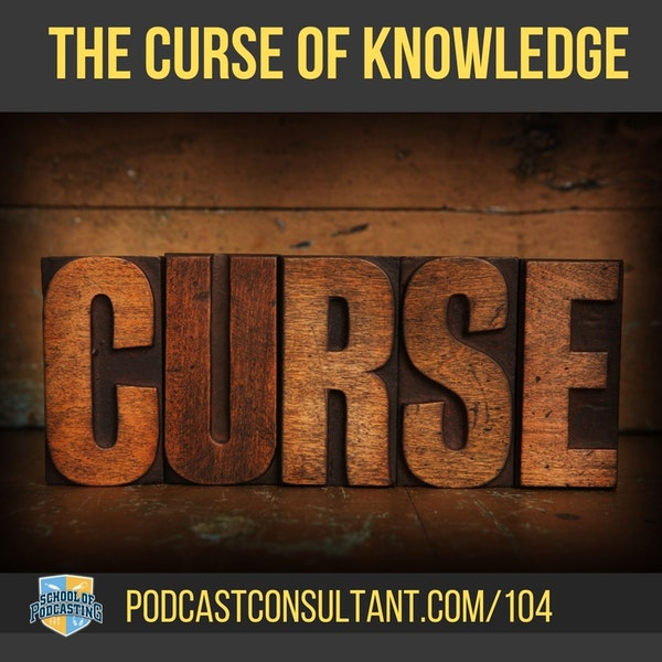 Is the Curse of Knowledge Ruining Your Podcast Interview?