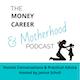 Money Career & Motherhood Podcast Album Art