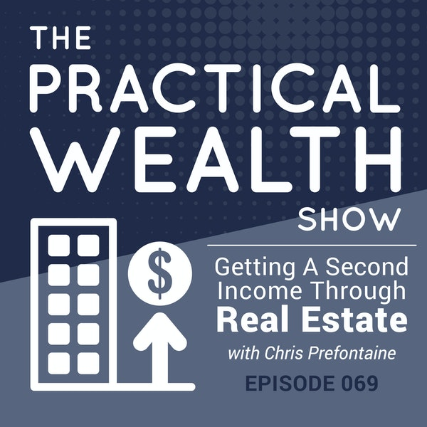 Getting A Second Income Through Real Estate With Chris Prefontaine - Episode 69 Image